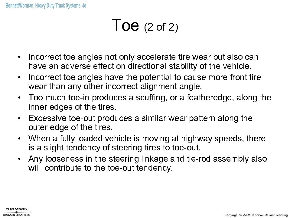 Toe (2 of 2) • Incorrect toe angles not only accelerate tire wear but