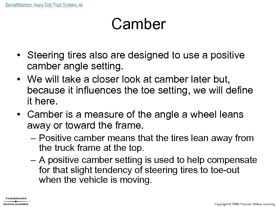 Camber • Steering tires also are designed to use a positive camber angle setting.