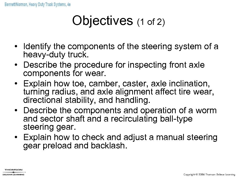 Objectives (1 of 2) • Identify the components of the steering system of a