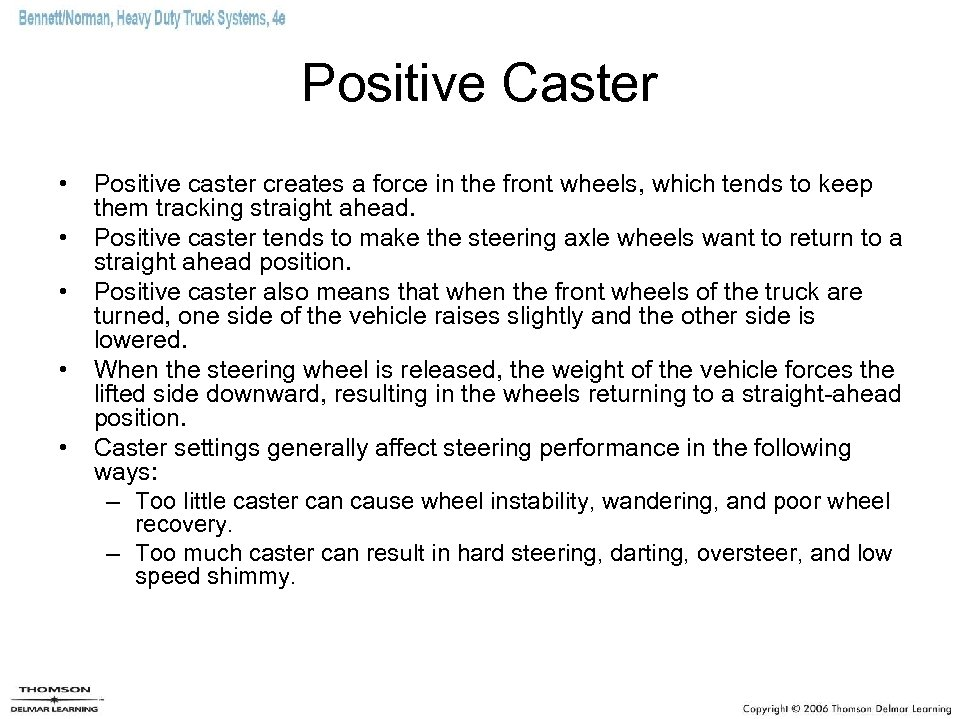 Positive Caster • • • Positive caster creates a force in the front wheels,