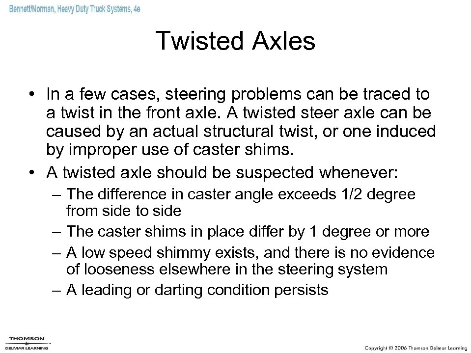 Twisted Axles • In a few cases, steering problems can be traced to a