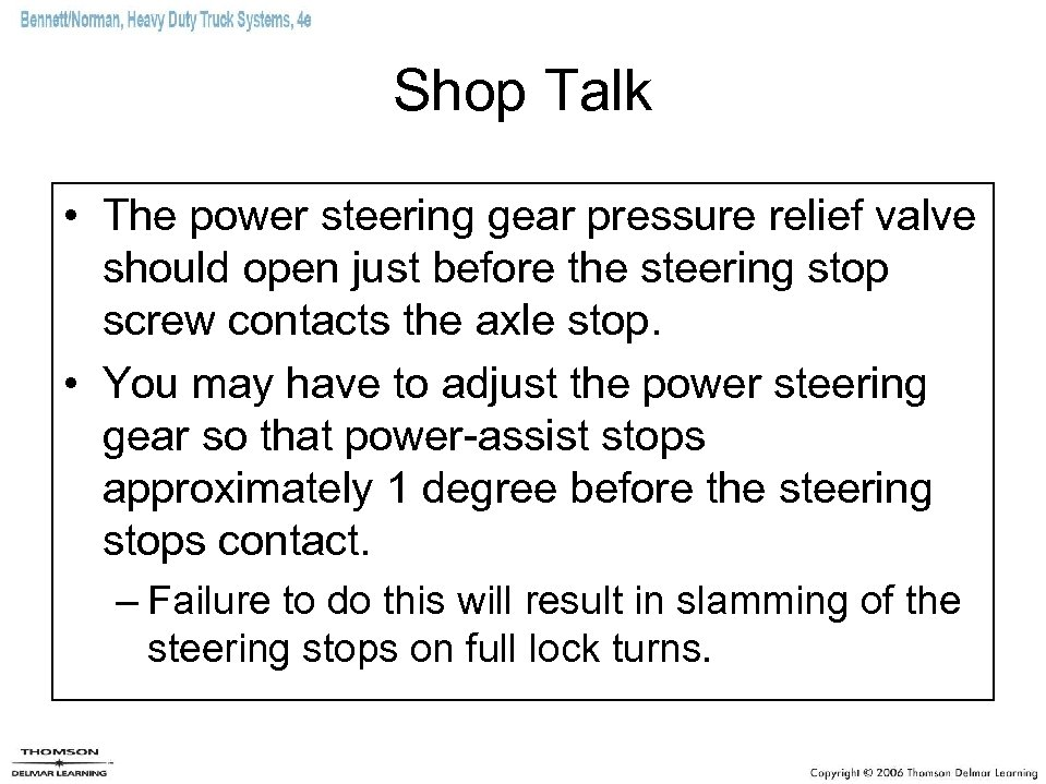 Shop Talk • The power steering gear pressure relief valve should open just before