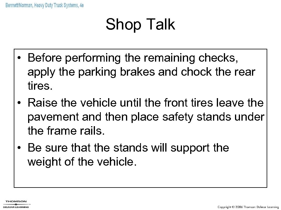 Shop Talk • Before performing the remaining checks, apply the parking brakes and chock