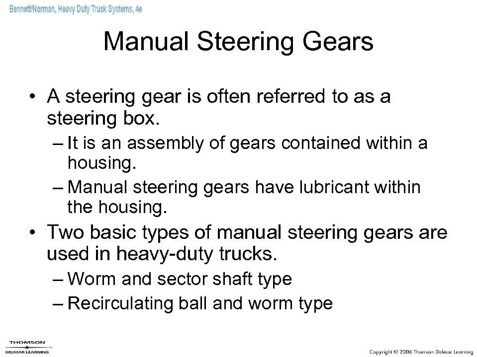Manual Steering Gears • A steering gear is often referred to as a steering