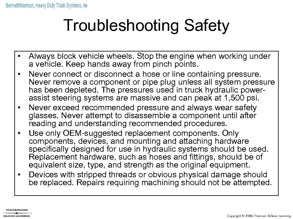 Troubleshooting Safety • Always block vehicle wheels. Stop the engine when working under a