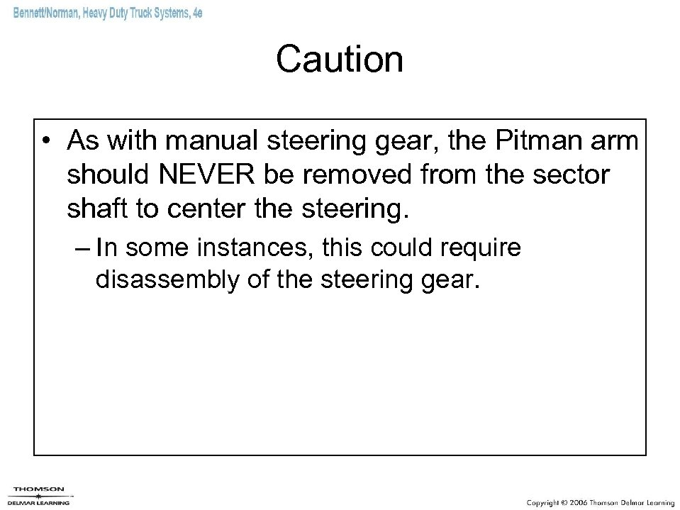 Caution • As with manual steering gear, the Pitman arm should NEVER be removed