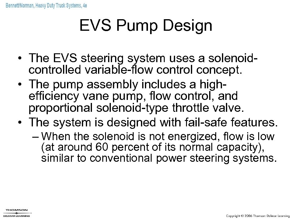 EVS Pump Design • The EVS steering system uses a solenoidcontrolled variable-flow control concept.