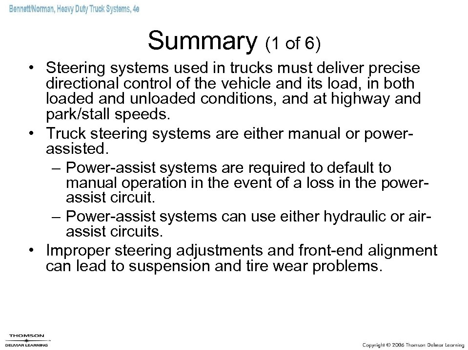 Summary (1 of 6) • Steering systems used in trucks must deliver precise directional