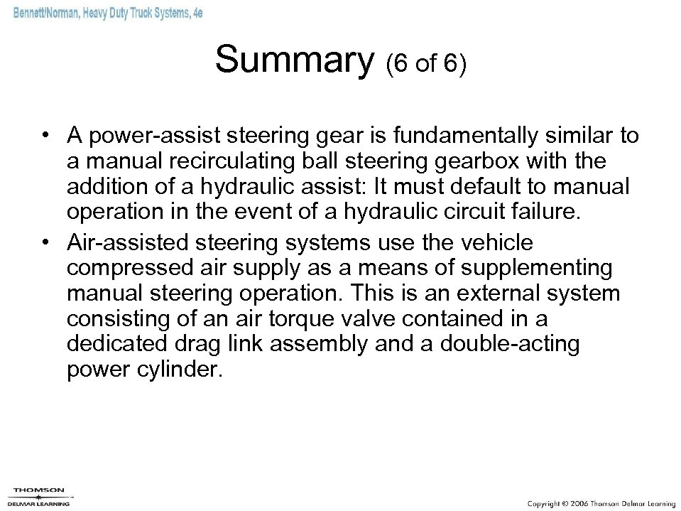 Summary (6 of 6) • A power-assist steering gear is fundamentally similar to a