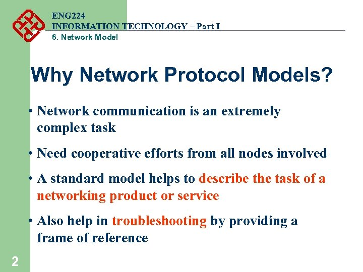 ENG 224 INFORMATION TECHNOLOGY – Part I 6. Network Model Why Network Protocol Models?
