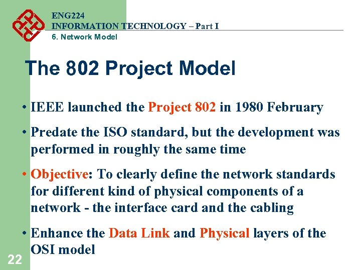 ENG 224 INFORMATION TECHNOLOGY – Part I 6. Network Model The 802 Project Model