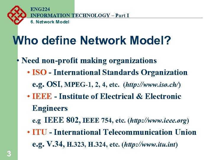 ENG 224 INFORMATION TECHNOLOGY – Part I 6. Network Model Who define Network Model?