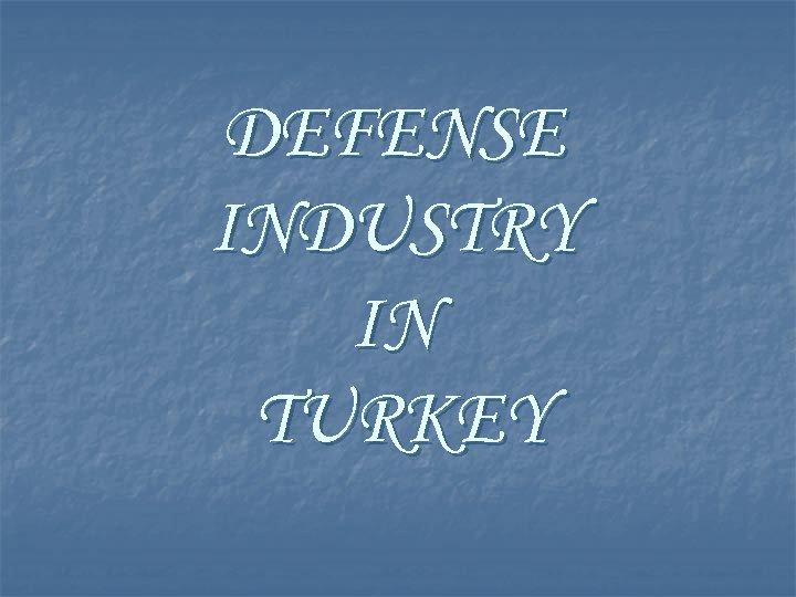 DEFENSE INDUSTRY IN TURKEY