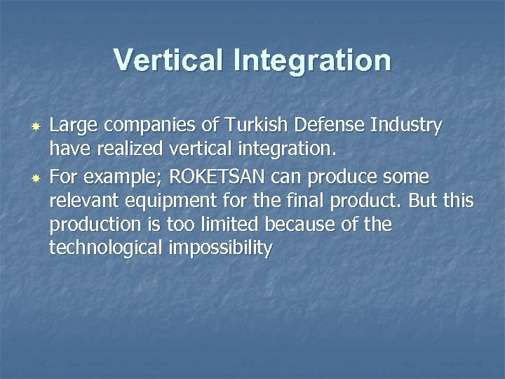 Vertical Integration Large companies of Turkish Defense Industry have realized vertical integration. For example;