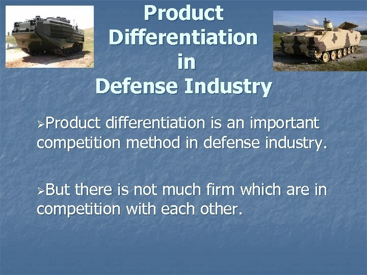 Product Differentiation in Defense Industry ØProduct differentiation is an important competition method in defense