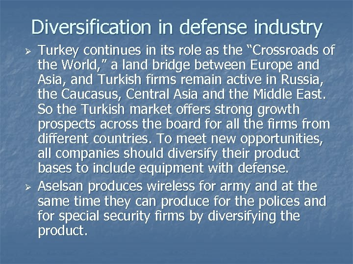 "Diversification in defense industry Ø Ø Turkey continues in its role as the ""Crossroads"
