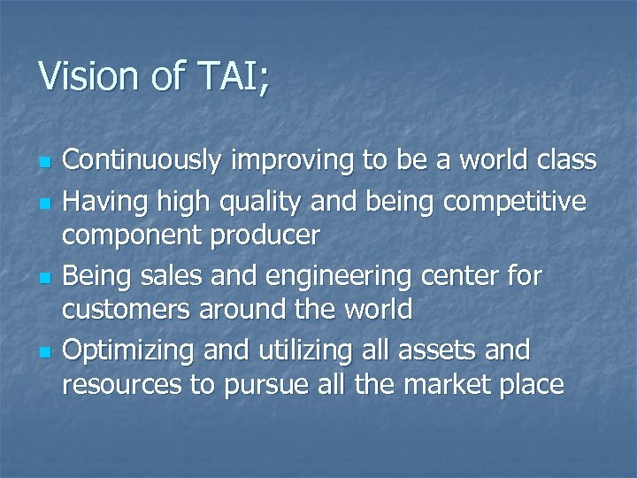 Vision of TAI; n n Continuously improving to be a world class Having high