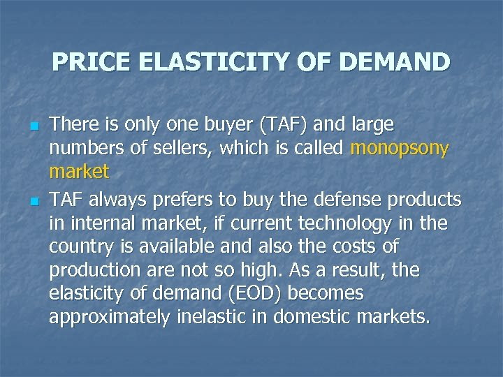 PRICE ELASTICITY OF DEMAND n n There is only one buyer (TAF) and large