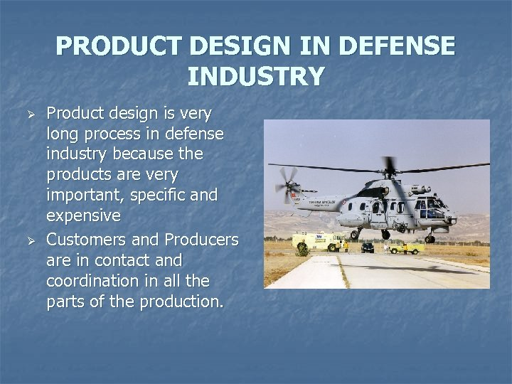 PRODUCT DESIGN IN DEFENSE INDUSTRY Ø Ø Product design is very long process in