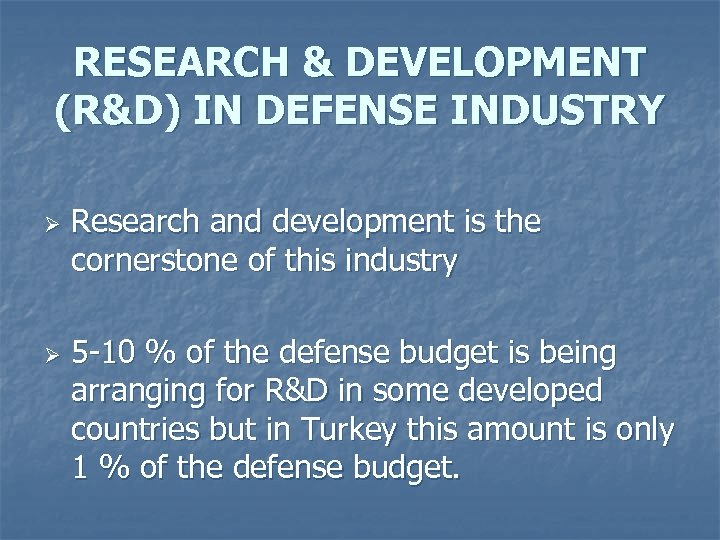 RESEARCH & DEVELOPMENT (R&D) IN DEFENSE INDUSTRY Ø Ø Research and development is the