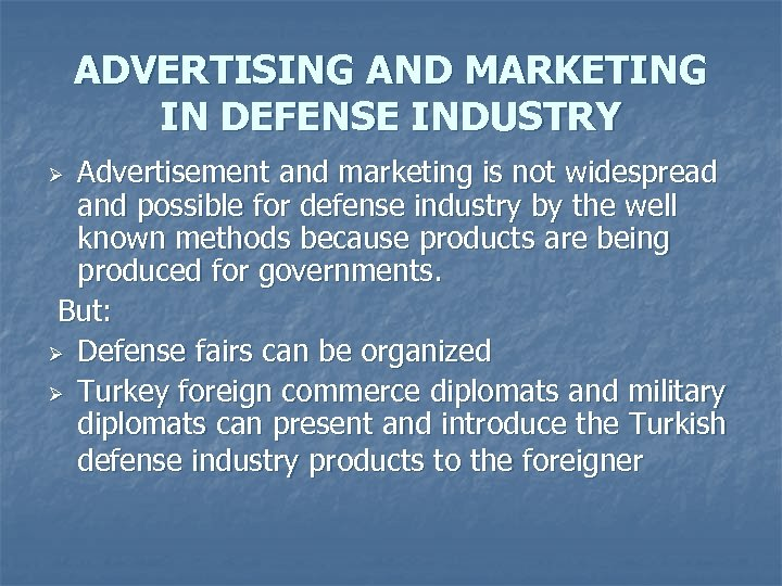 ADVERTISING AND MARKETING IN DEFENSE INDUSTRY Advertisement and marketing is not widespread and possible
