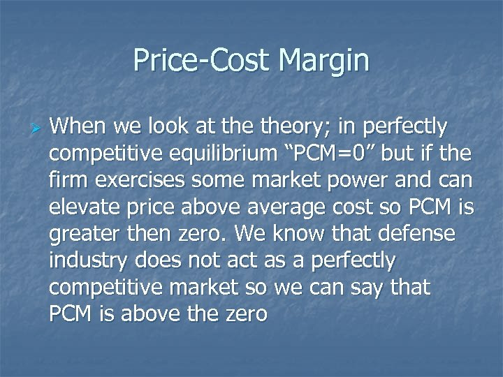 "Price-Cost Margin Ø When we look at theory; in perfectly competitive equilibrium ""PCM=0"" but"