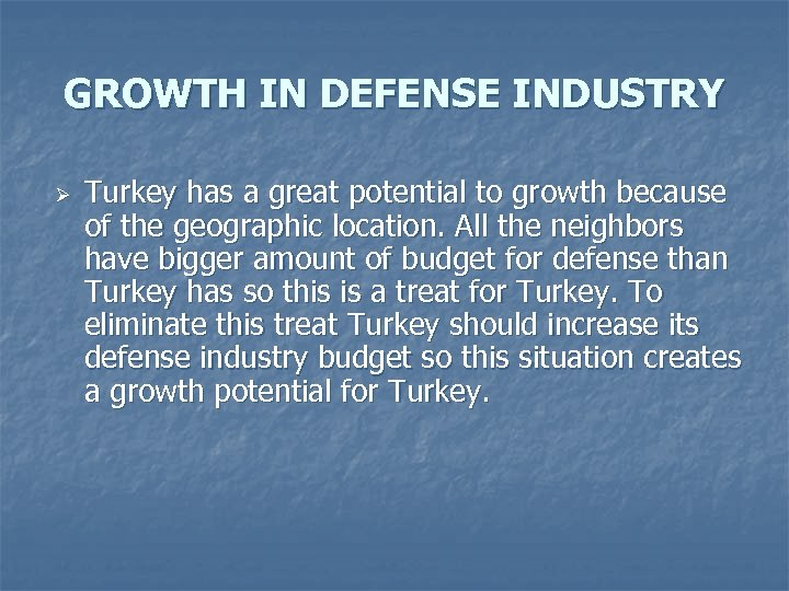 GROWTH IN DEFENSE INDUSTRY Ø Turkey has a great potential to growth because of