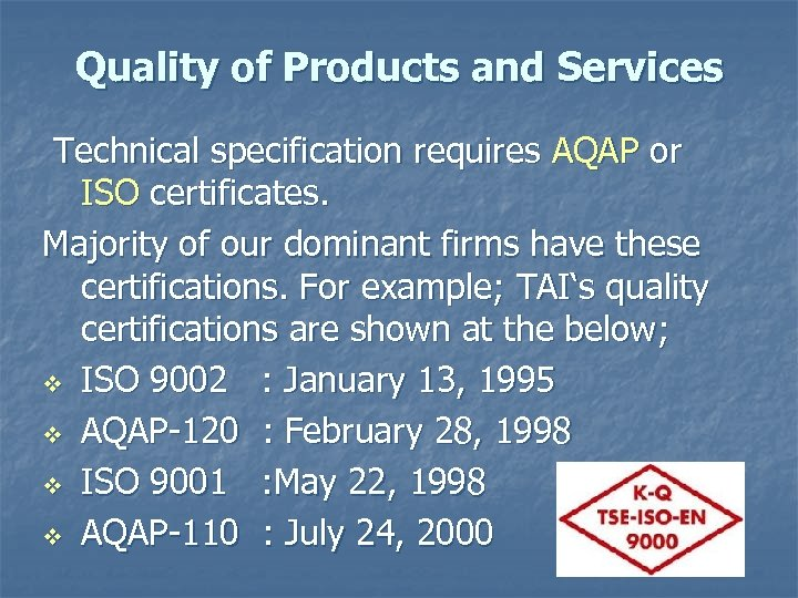 Quality of Products and Services Technical specification requires AQAP or ISO certificates. Majority of