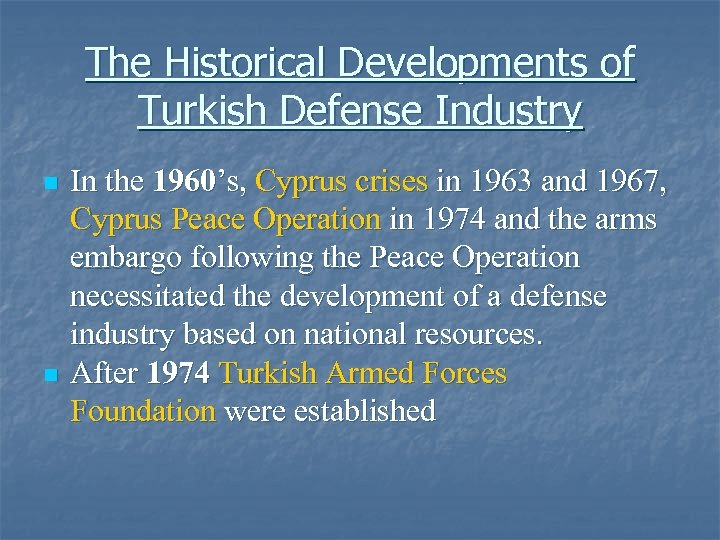 The Historical Developments of Turkish Defense Industry n n In the 1960's, Cyprus crises