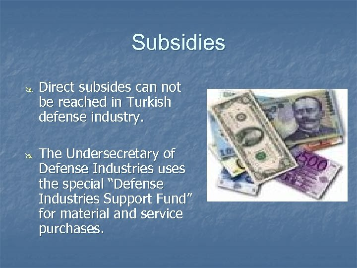 Subsidies @ @ Direct subsides can not be reached in Turkish defense industry. The