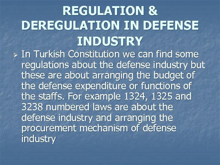 REGULATION & DEREGULATION IN DEFENSE INDUSTRY Ø In Turkish Constitution we can find some