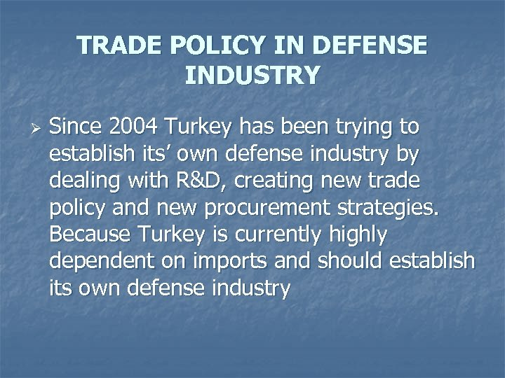 TRADE POLICY IN DEFENSE INDUSTRY Ø Since 2004 Turkey has been trying to establish