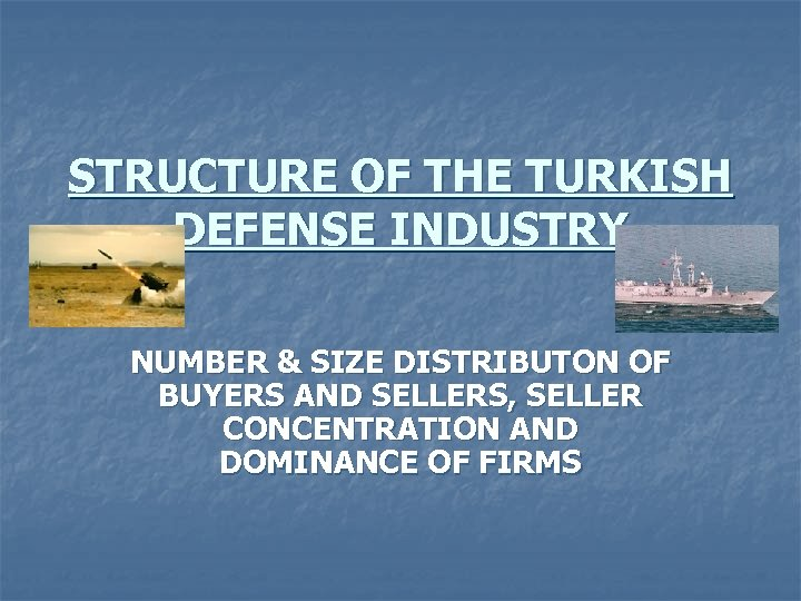 STRUCTURE OF THE TURKISH DEFENSE INDUSTRY NUMBER & SIZE DISTRIBUTON OF BUYERS AND SELLERS,