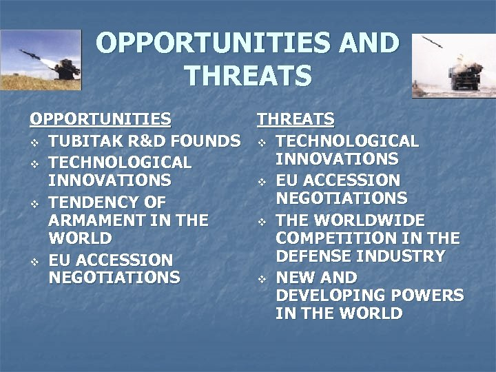 OPPORTUNITIES AND THREATS OPPORTUNITIES THREATS v TUBITAK R&D FOUNDS v TECHNOLOGICAL INNOVATIONS v EU