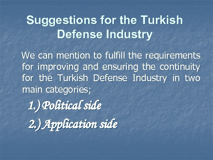 Suggestions for the Turkish Defense Industry We can mention to fulfill the requirements for