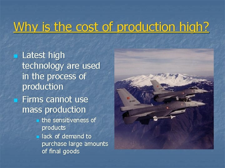 Why is the cost of production high? n n Latest high technology are used