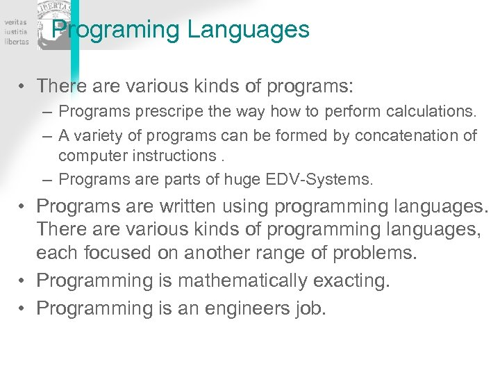 Programing Languages • There are various kinds of programs: – Programs prescripe the way