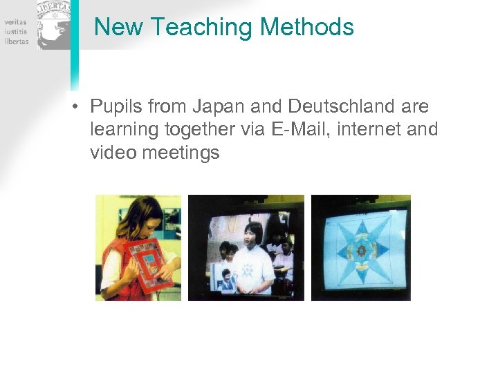 New Teaching Methods • Pupils from Japan and Deutschland are learning together via E-Mail,