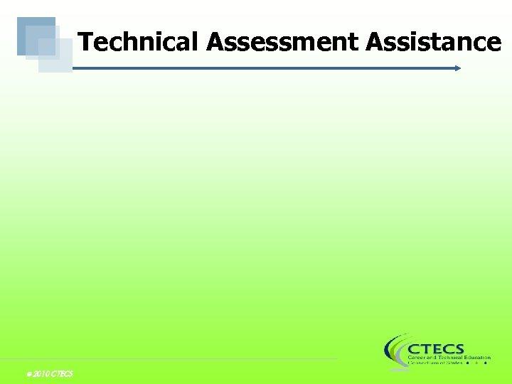 Technical Assessment Assistance © 2010 CTECS