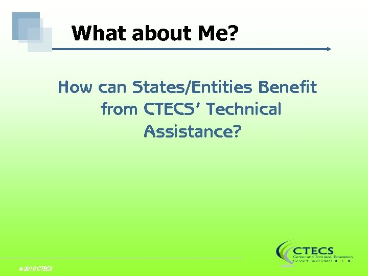 What about Me? How can States/Entities Benefit from CTECS' Technical Assistance? © 2010 CTECS