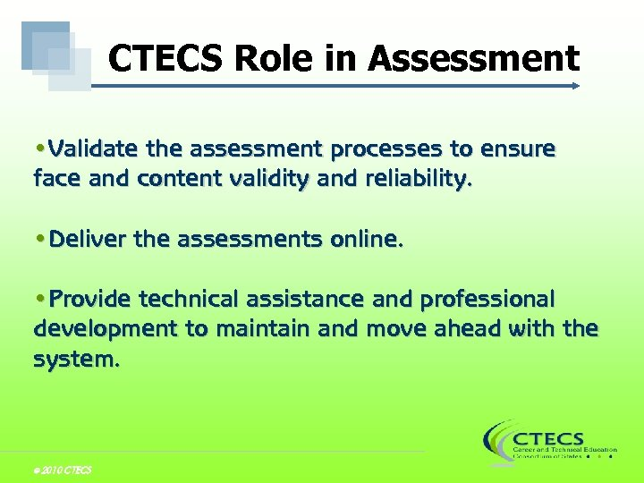 CTECS Role in Assessment • Validate the assessment processes to ensure face and content