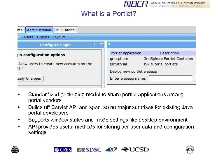 What is a Portlet? • • Standardized packaging model to share portlet applications among