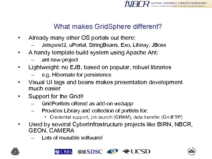 What makes Grid. Sphere different? • Already many other OS portals out there: –
