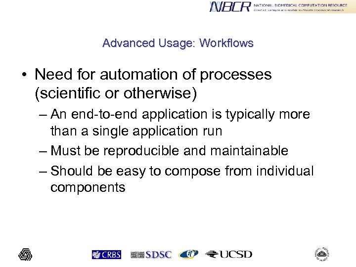 Advanced Usage: Workflows • Need for automation of processes (scientific or otherwise) – An
