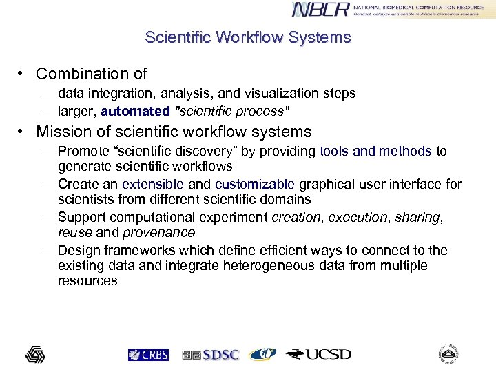 Scientific Workflow Systems • Combination of – data integration, analysis, and visualization steps –