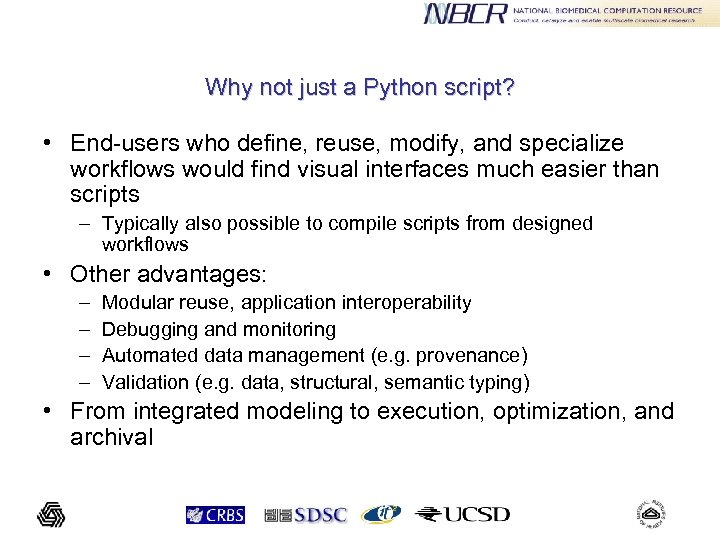 Why not just a Python script? • End-users who define, reuse, modify, and specialize