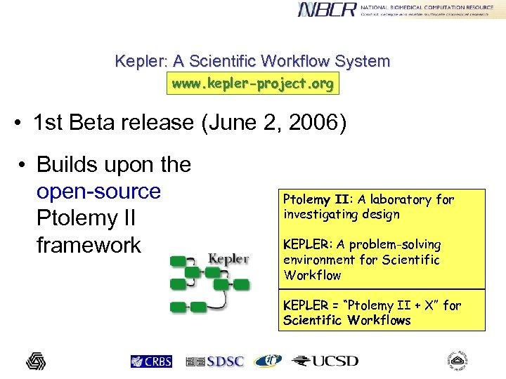 Kepler: A Scientific Workflow System www. kepler-project. org • 1 st Beta release (June