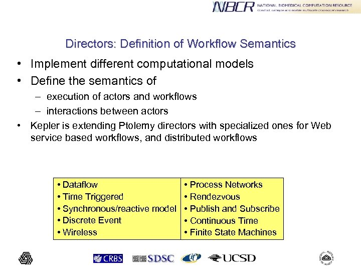 Directors: Definition of Workflow Semantics • Implement different computational models • Define the semantics