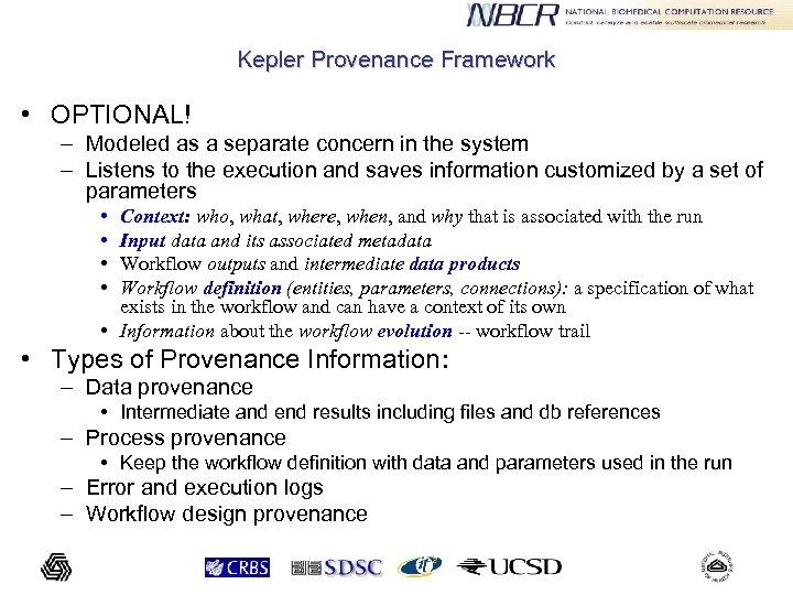 Kepler Provenance Framework • OPTIONAL! – Modeled as a separate concern in the system