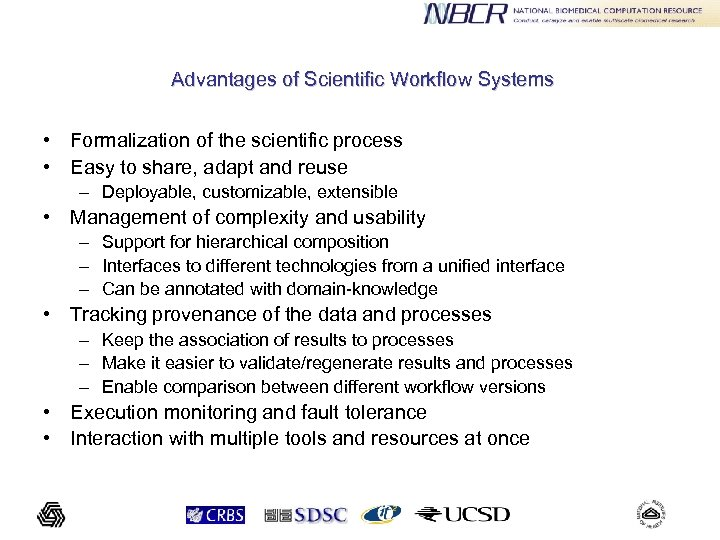 Advantages of Scientific Workflow Systems • Formalization of the scientific process • Easy to